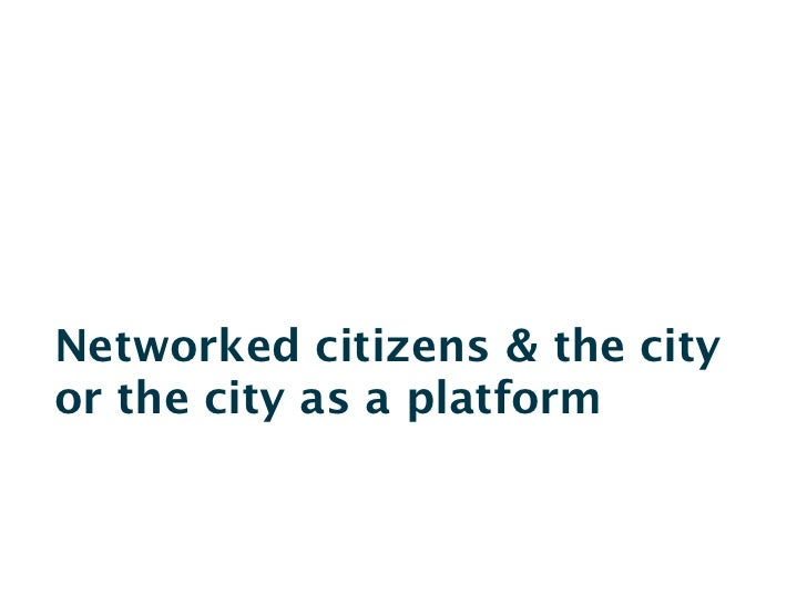 Networked citizens & the cityor the city as a platform