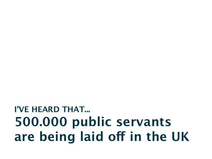 I'VE HEARD THAT...500.000 public servantsare being laid off in the UK