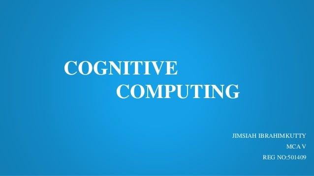 COGNITIVE COMPUTING JIMSIAH IBRAHIMKUTTY MCA V REG NO:501409