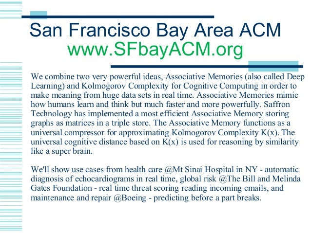 San Francisco Bay Area ACM www.SFbayACM.org We combine two very powerful ideas, Associative Memories (also called Deep Lea...