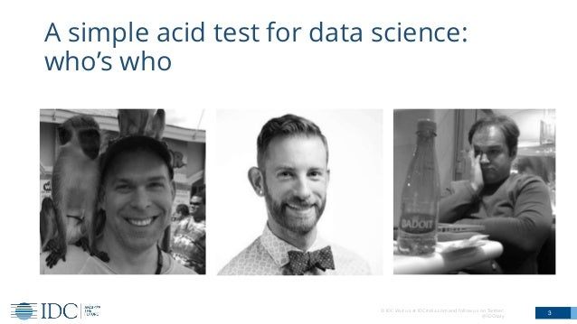 © IDC Visit us at IDCitalia.com and follow us on Twitter: @IDCItaly A simple acid test for data science: who's who 3