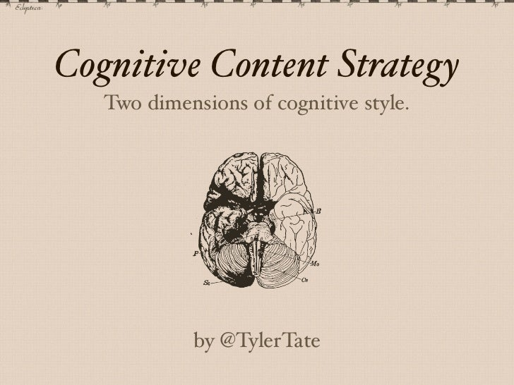 Cognitive Content Strategy   Two dimensions of cognitive style.            by @TylerTate