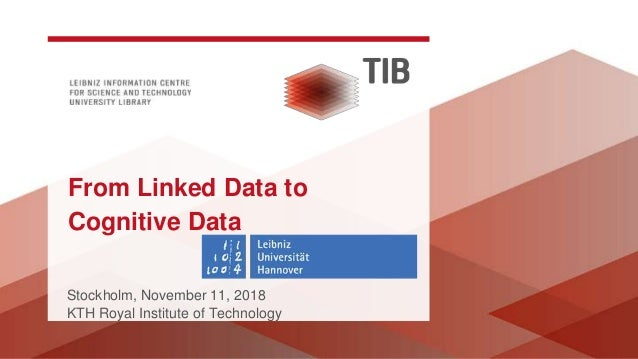 Stockholm, November 11, 2018 KTH Royal Institute of Technology From Linked Data to Cognitive Data