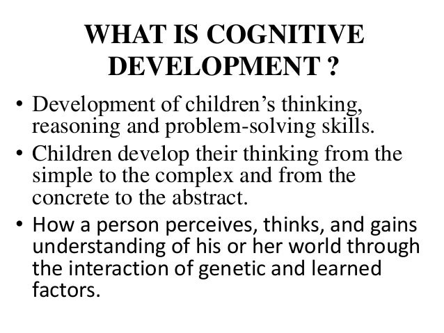 Cognitive development including piaget's theory(mainly in ...