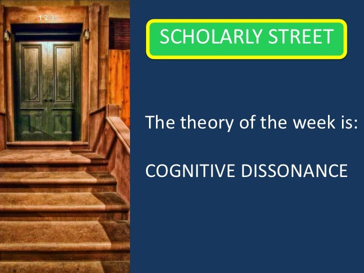 Scholarly Street<br />The theory of the week is:<br />COGNITIVE DISSONANCE<br />