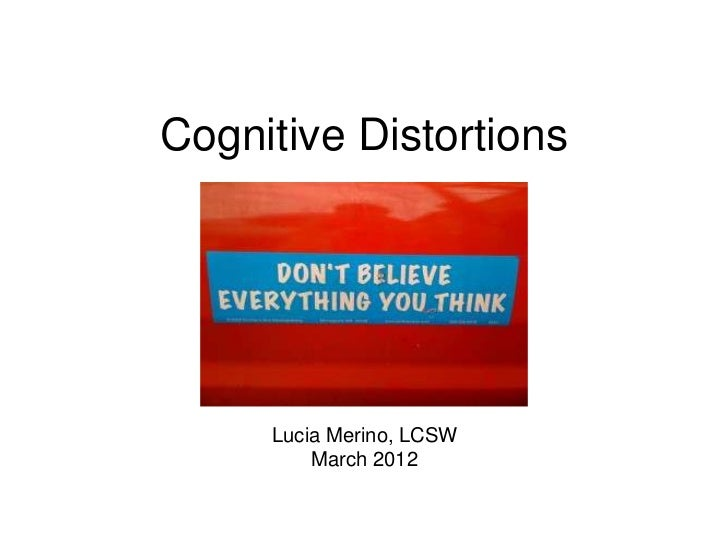 Cognitive Distortions     Lucia Merino, LCSW         March 2012
