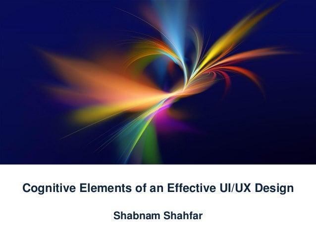 Cognitive Elements of an Effective UI/UX Design Shabnam Shahfar