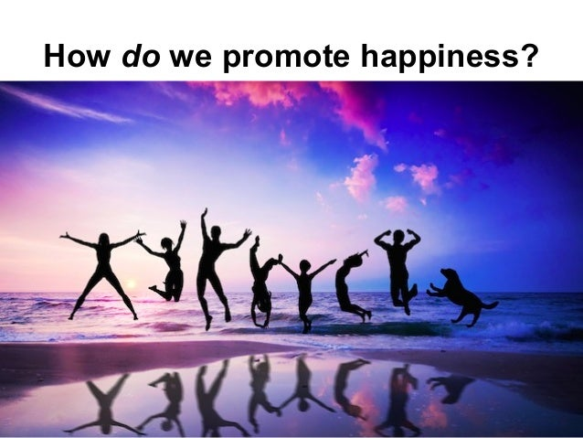 How do we promote happiness?