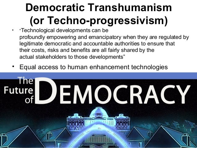 """Democratic Transhumanism (or Techno-progressivism) • """"Technological developments can be profoundly empowering and emancipa..."""