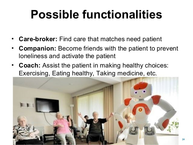 Possible functionalities • Care-broker: Find care that matches need patient • Companion: Become friends with the patient t...