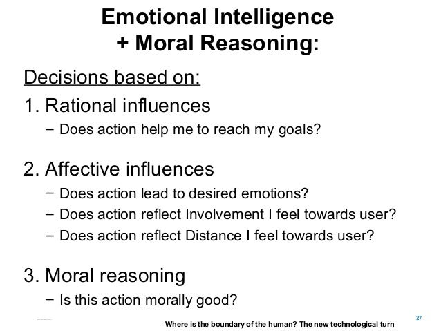 Emotional Intelligence + Moral Reasoning: Decisions based on: 1. Rational influences – Does action help me to reach my goa...