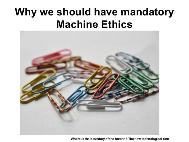 Why we should have mandatory Machine Ethics Where is the boundary of the human? The new technological turn Matthijs Pontie...