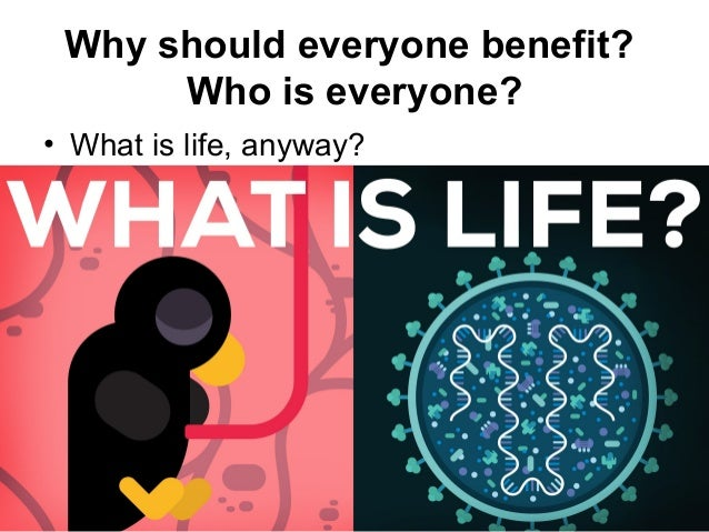 Why should everyone benefit? Who is everyone? • What is life, anyway? Matthijs Pontier, Leiden, 27-2-2016
