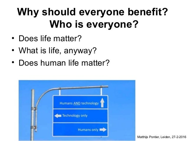 Why should everyone benefit? Who is everyone? • Does life matter? • What is life, anyway? • Does human life matter? Matthi...