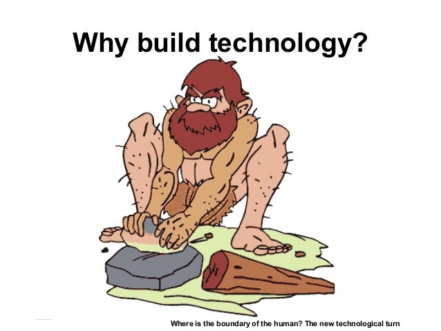 Why build technology? Matthijs Pontier, Leiden, 27-2-2016 Where is the boundary of the human? The new technological turn