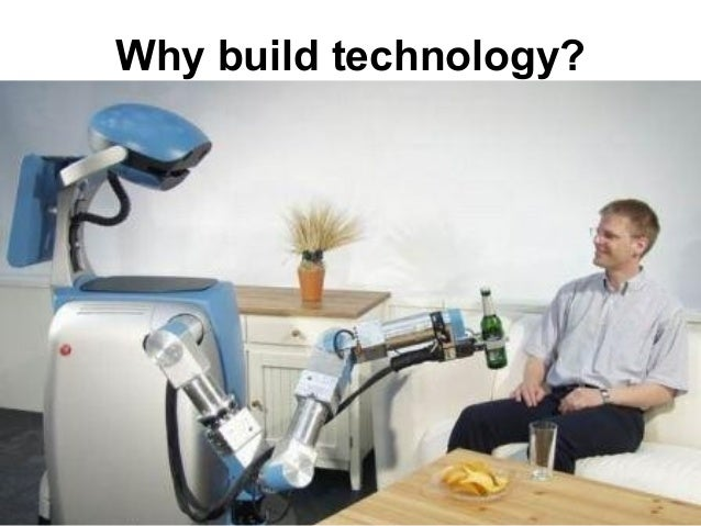 Why build technology?