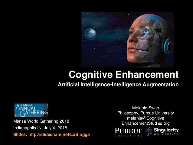 Mensa World Gathering 2018 Indianapolis IN, July 4, 2018 Slides: http://slideshare.net/LaBlogga Cognitive Enhancement Mela...
