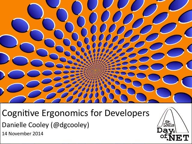 @dgcooley!  #STLDODN!  Cogni&ve  Ergonomics  for  Developers  Danielle  Cooley  (@dgcooley)  14  November  2014