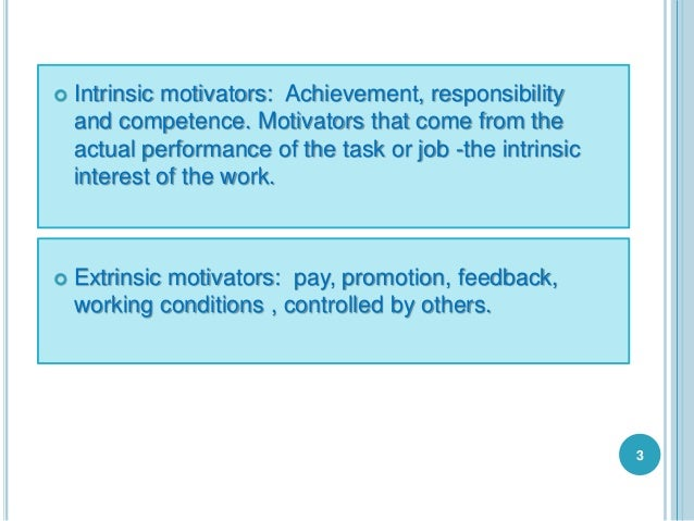  Intrinsic motivators: Achievement, responsibility and competence. Motivators that come from the actual performance of th...