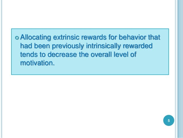  Allocating extrinsic rewards for behavior that had been previously intrinsically rewarded tends to decrease the overall ...