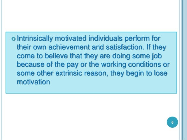  Intrinsically motivated individuals perform for their own achievement and satisfaction. If they come to believe that the...