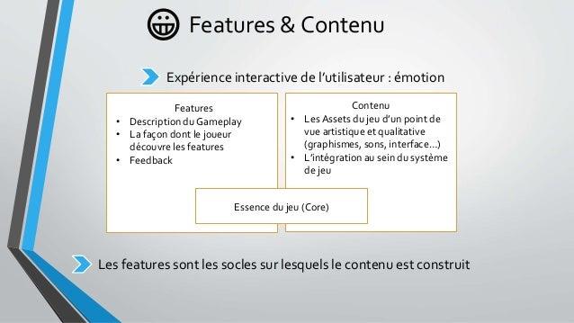 Features & Contenu Expérience interactive de l'utilisateur : émotion Features • Description du Gameplay • La façon dont le...