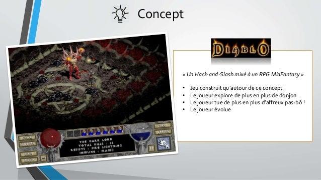 Concept « Un Hack-and-Slash mixé à un RPG MidFantasy » • Jeu construit qu'autour de ce concept • Le joueur explore de plus...