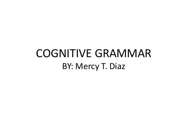 COGNITIVE GRAMMAR BY: Mercy T. Diaz