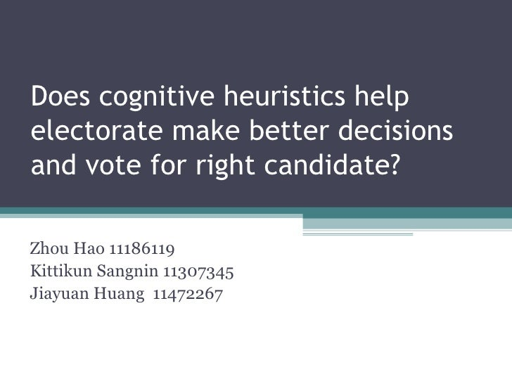 Does cognitive heuristics helpelectorate make better decisionsand vote for right candidate?Zhou Hao 11186119Kittikun Sangn...