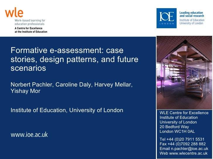 Formative e-assessment: case stories, design patterns, and future scenarios Norbert Pachler, Caroline Daly, Harvey Mellar,...