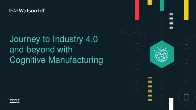 Journey to Industry 4.0 and beyond with Cognitive Manufacturing