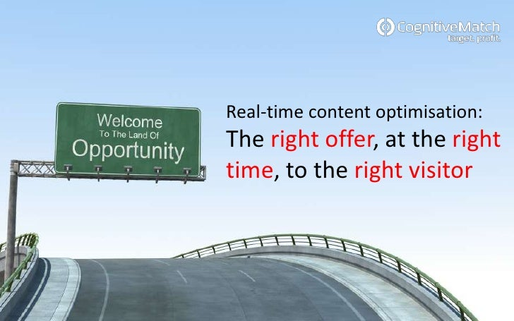 Real-time content optimisation: The right offer, at the right time, to the right visitor<br />