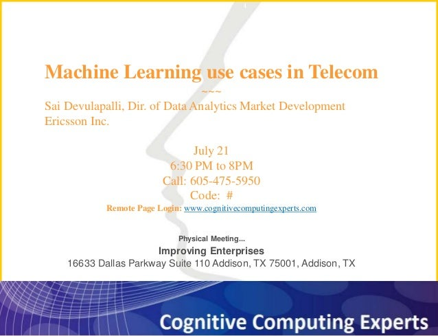 1 Machine Learning use cases in Telecom ~~~ Sai Devulapalli, Dir. of Data Analytics Market Development Ericsson Inc. July ...