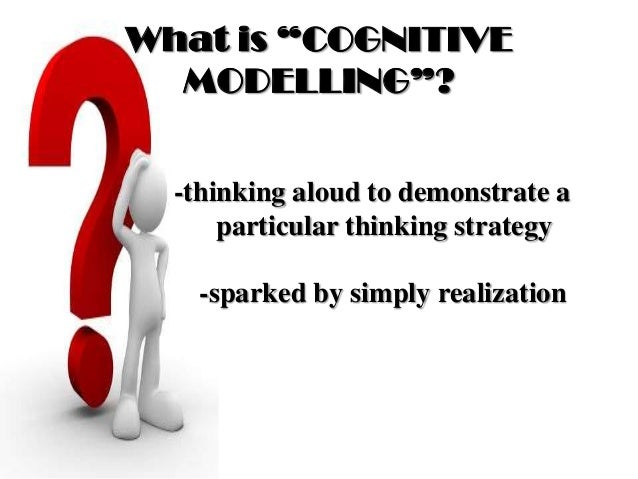 """What is """"COGNITIVE MODELLING""""? -thinking aloud to demonstrate a particular thinking strategy -sparked by simply realization"""