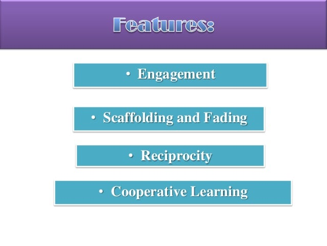 • Engagement • Scaffolding and Fading • Reciprocity • Cooperative Learning