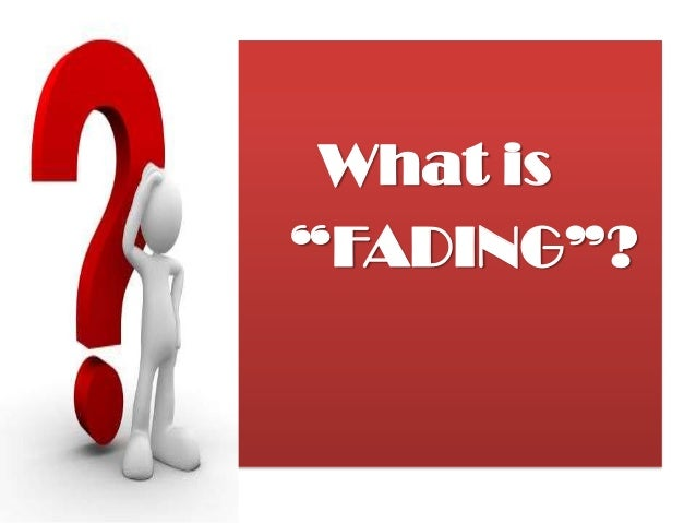 """What is """"FADING""""?"""