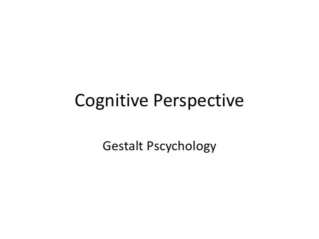 Cognitive Perspective Gestalt Pscychology