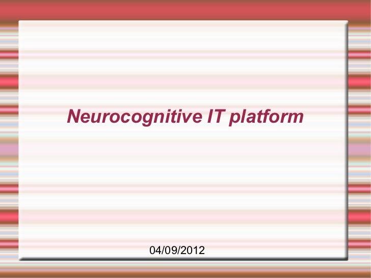 Neurocognitive IT platform         04/09/2012