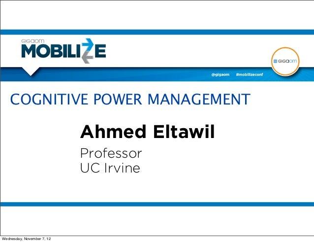 COGNITIVE POWER MANAGEMENT                            Ahmed Eltawil                            Professor                  ...