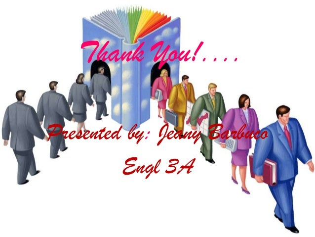 Thank You!....Presented by: Jeany Barbuco         Engl 3A