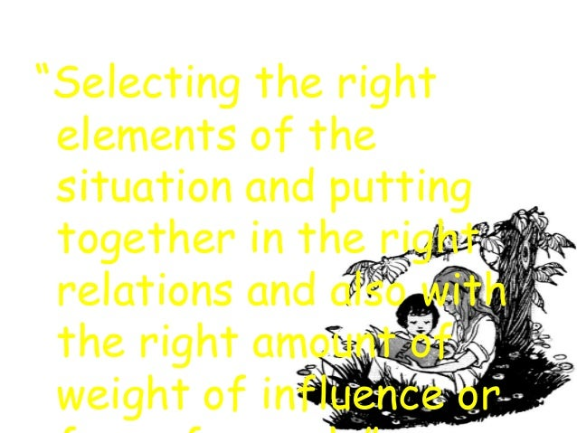 """""""Selecting the right elements of the situation and putting together in the right relations and also with the right amount ..."""