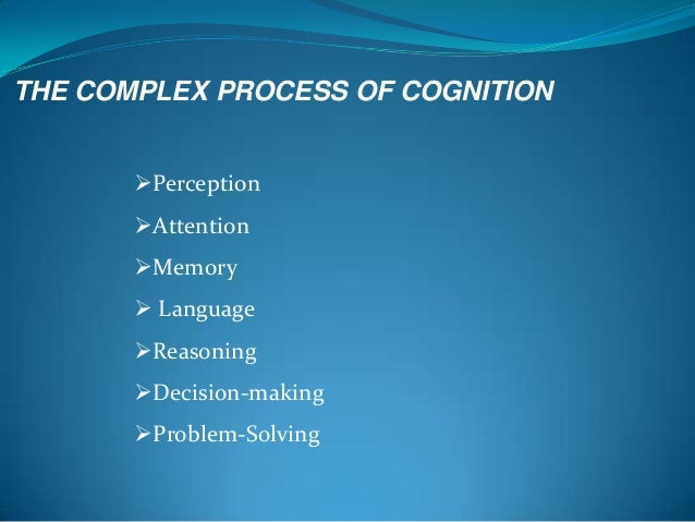 what is the role of memory perception attention and language in the decision making process Some examples of cognitive psychology help to show how this type of psychology works  this is the study of decision making any behavior, implicit or explicit, requires judgment and then a decision or choice  moving to a goal can include different kinds of reasoning, perception, memory, attention and other brain functions.