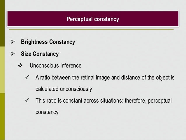 Perceptual constancy  Brightness Constancy  Size Constancy  Unconscious Inference  A ratio between the retinal image a...