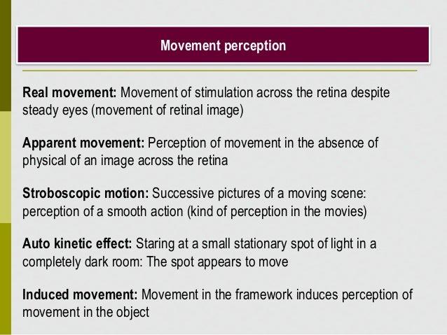 Movement perception Real movement: Movement of stimulation across the retina despite steady eyes (movement of retinal imag...