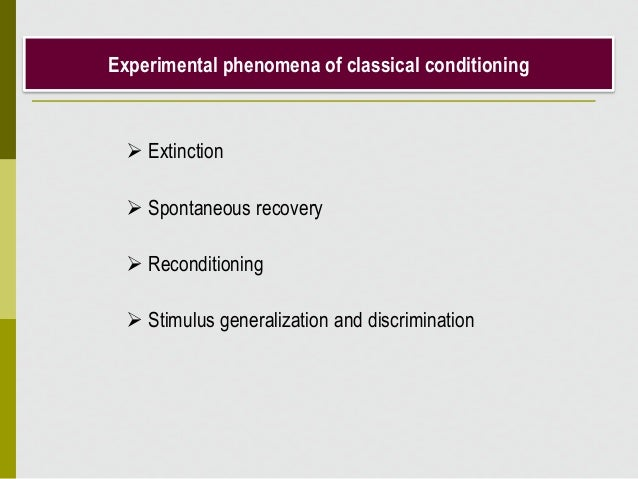 Experimental phenomena of classical conditioning  Extinction  Spontaneous recovery  Reconditioning  Stimulus generaliz...