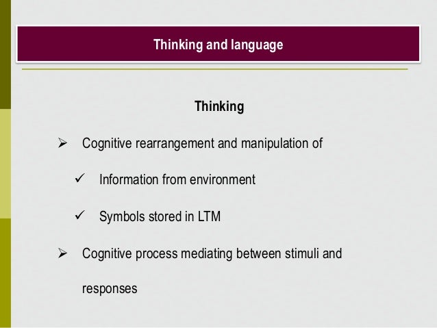 Thinking and language Thinking  Cognitive rearrangement and manipulation of  Information from environment  Symbols stor...