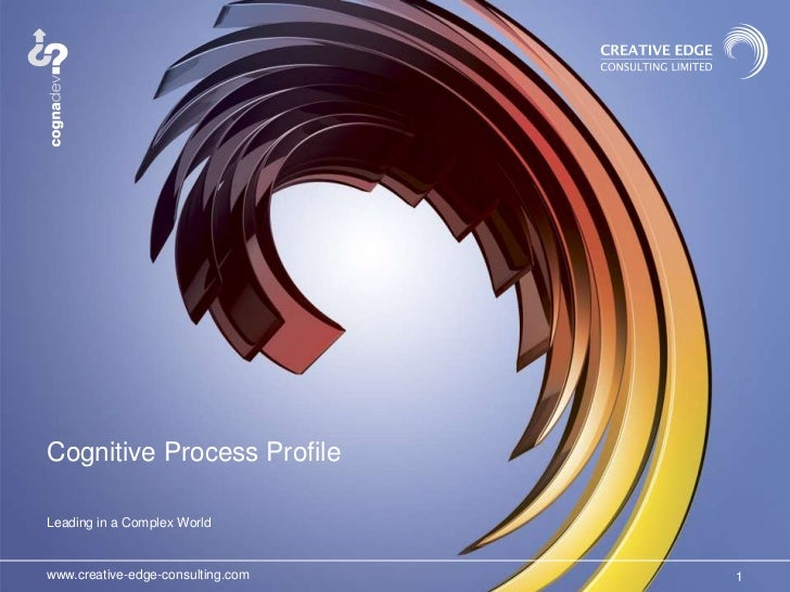 Cognitive Process ProfileLeading in a Complex Worldwww.creative-edge-consulting.com   1