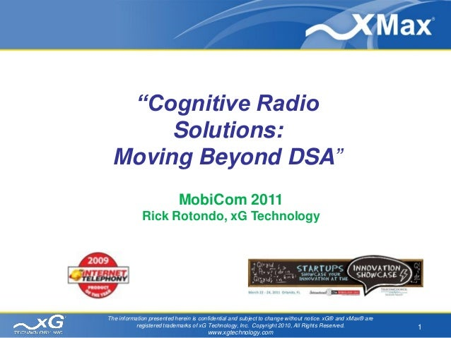 """Cognitive Radio      Solutions: Moving Beyond DSA""                           MobiCom 2011             Rick Rotondo, xG Te..."