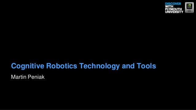 Cognitive Robotics Technology and ToolsMartin Peniak