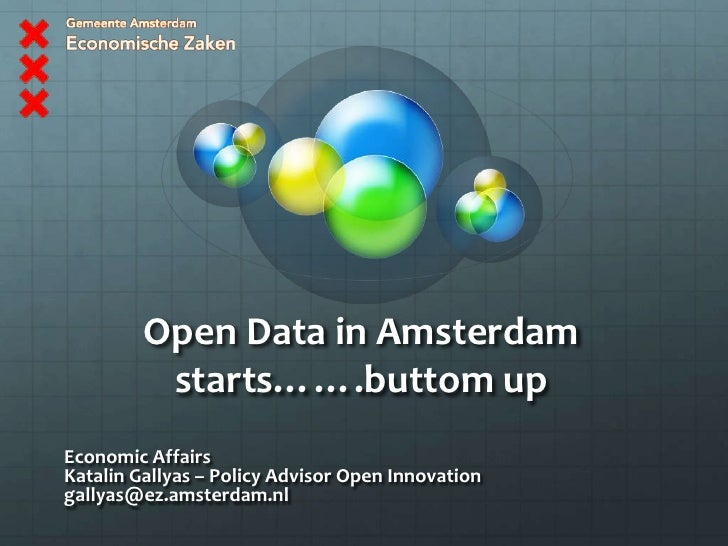Open Data in Amsterdam starts…….buttom up<br />Economic Affairs<br />KatalinGallyas – Policy Advisor Open Innovation<br />...